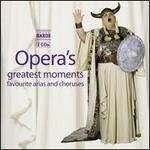 Opera's Greatest Moments: Favorite Arias and Choruses