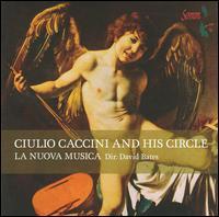 Giulio Caccini and His Circle - La Nuova Musica; David Bates (conductor)