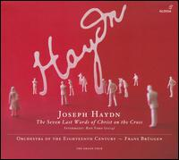 Joseph Haydn: The Seven Last Words of Christ on the Cross - Orchestra of the Eighteenth Century; Frans Br�ggen (conductor)