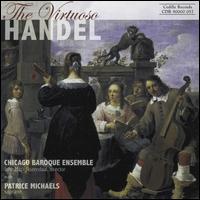 The Virtuoso Handel - Chicago Baroque Ensemble; Patrice Michaels (soprano); John Mark Rozendaal (conductor)