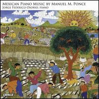 Mexican Piano Music by Manuel M. Ponce - Jorge Federico Osorio (piano)