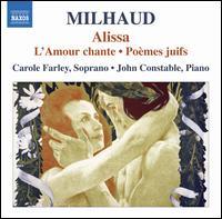 Milhaud: Alissa; L'Amour chante; Po�mes juifs - Carole Farley (soprano); John Constable (piano)