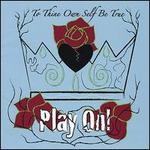 To Thine Own Self Be True: Play On!