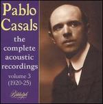 Pablo Casals: The Complete Acoustic Recordings Vol. 3: 1920 - 25