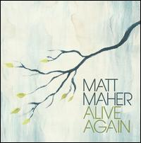 Alive Again - Matt Maher