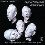 George Rochberg: Caprice Variations; Violin Sonata