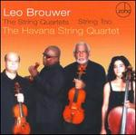 Leo Brouwer: The String Quartets; String Trio