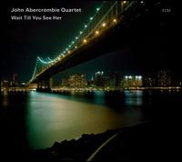 Wait Till You See Her - John Abercrombie Quartet