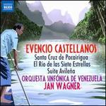 Evencio Castellanos: Santa Cruz de Pacairigua; El Rfo de las Siete Estrellas; Suite Avile�a