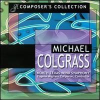 Composer's Collection: Michael Colgrass - Edward Stephan (percussion); Georgia Southern University Symphonic Wind Ensemble; Great Lakes Saxophone Quartet;...