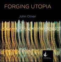John Oliver: Forging Utopia - Judith Forst (mezzo-soprano)