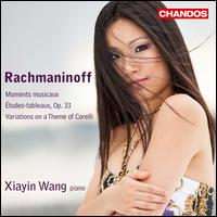 Rachmaninoff: Moments musicaux; �tudes-tableaux, Op. 33; Variations on a Theme of Corelli - Xiayin Wang (piano)