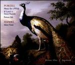 Purcell: Music for a While; If Love's a Sweet Passion; Fairest Isle; Handel: Silete Venti