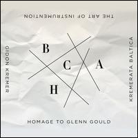 The Art of Instrumentation: Homage to Glenn Gould - Gidon Kremer (violin); Kremerata Baltica