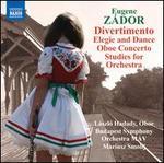 Eugene Zádor: Divertimento; Elegie and Dance; Oboe Concerto; Studies for Orchestra