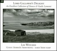 Lord Gallaway's Delight: An Excellent Collection of Dances & Gaelic Laments - Les Witches; Siobh�n Armstrong (irish harp)