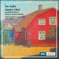 Tor Aulin: Master Olof; Swedish Dances; Dances from Gotland - Juraj Cizmarovic (violin); Tomoharu Yoshida (oboe); WDR Orchestra, K�ln; Niklas Willen (conductor)