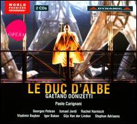 Gaetano Donizetti: Le Duc d'Albe - George Petean (vocals); Gijs Van Der Linden (vocals); Igor Bakan (vocals); Ismael Jordi (vocals); Rachel Harnisch (vocals);...