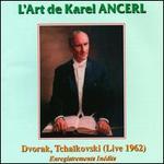 L'Art de Karel Ancerl: Dvor�k, Tcha�kovski (Live 1962)