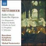 Giocomo Meyerbeer: Ballet Music from the Operas