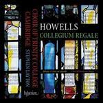 Howells: Collegium Regale [Trinity College Choir Cambridge Stephen Layton] [Hyperion: Cda68105]