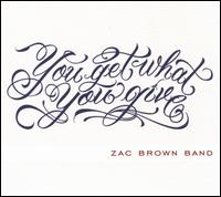 You Get What You Give - Zac Brown Band