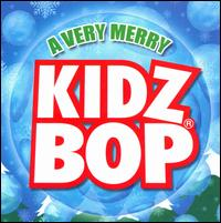 Kidz Bop Kids: A Very Merry Kidz Bop - Kidz Bop Kids