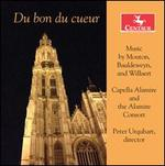 Du bon du cueur: Music by Mouton, Bauldeweyn, and Willaert