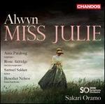 Alwyn: Miss Julie [Anna Patalong; Benedict Nelson; Rosie Aldridge; Samuel Sakker; Bbc Symphony Orchestra; Sakari Oramo] [Chandos Records: Chsa 5253(2)]