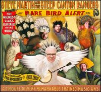 Rare Bird Alert - Steve Martin & the Steep Canyon Rangers