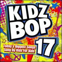 Kidz Bop 17 - Kidz Bop Kids