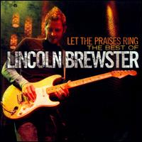 Let the Praises Ring: The Best Worship Songs of Lincoln Brewster - Lincoln Brewster