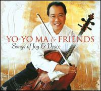 Yo-Yo Ma & Friends: Songs of Joy & Peace - Yo Yo Ma