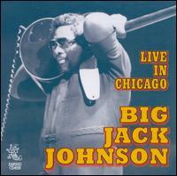Live in Chicago - Big Jack Johnson