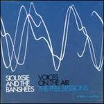 Voices on the Air: The Peel Sessions - Siouxsie and the Banshees