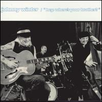 Hey, Where's Your Brother? - Johnny Winter