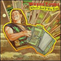 Whoever Said It Was Easy - Wayne Toups