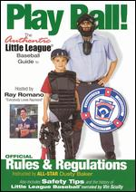 Play Ball! The Authentic Little League Baseball Guide - Official Rules and Regulations -