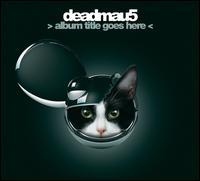 >Album Title Goes Here - Deadmau5