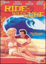 Ride the Wild Surf - Don Taylor; William Castle