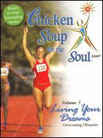 Chicken Soup for the Soul Live! Vol. 3: Living Your Dreams - Overcoming Obstacles
