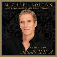 Ain't No Mountain High Enough: A Tribute to Hitsville U.S.A. - Michael Bolton