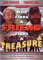 Chi Trova un Amico, Trova un Tesoro