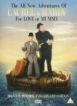 The All New Adventures of Laurel and Hardy: For Love or Mummy