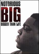Notorious B.I.G. : Bigger Than Life