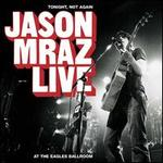 Tonight, Not Again: Jason Mraz Live at the Eagles Ballroom