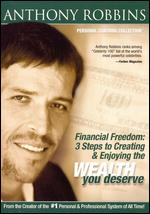 Anthony Robbins: Financial Freedom - 3 Steps to Creating and Enjoying the Wealth You Deserve -