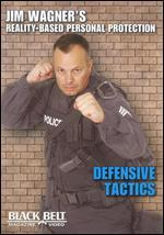 Jim Wagner's Reality-Based Personal Protection: Defensive Tactics