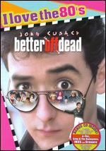 Better Off Dead-I Love the 80'S Edition