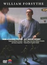 William Forsythe: From a Classical Position/Just Dancing Around